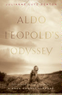 Aldo Leopold s Odyssey  Rediscovering the Author of A Sand County Almanac