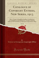 Catalogue Of Copyright Entries New Series 1913 Vol 10 Book PDF
