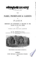 The Parks  Promenades and Gardens of Paris Described and Considered in Relation to the Wants of Our Own Cities and of Public and Private Gardens     With     Illustrations