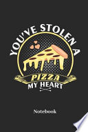 You've Stolen A Pizza My Heart Notebook
