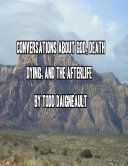 Conversations About God  Death  Dying  and the Afterlife