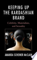 """""""Keeping Up the Kardashian Brand: Celebrity, Materialism, and Sexuality"""" by Amanda Scheiner McClain"""