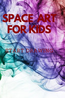 Space Art for Kids Start Drawing Book