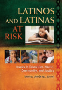 Latinos and Latinas at Risk  Issues in Education  Health  Community  and Justice  2 volumes