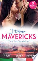 Italian Mavericks  New Year Temptation  Her Husband s Christmas Bargain  Marriage and Mistletoe    Confessions of a Millionaire s Mistress   The Italian s New Year Marriage Wish