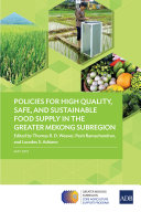 Policies for High Quality  Safe  and Sustainable Food Supply in the Greater Mekong Subregion