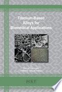 Titanium Based Alloys for Biomedical Applications