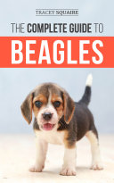 The Complete Guide to Beagles