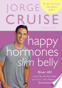 """Happy Hormones, Slim Belly: Over 40? Lose 7 lbs. the First Week and Then 2 lbs. WeeklyGuaranteed"" by Jorge Cruise"
