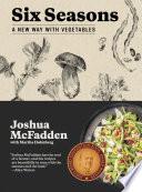 """Six Seasons: A New Way with Vegetables"" by Joshua McFadden, Martha Holmberg"