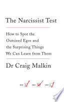 The Narcissist Test  How to spot outsized egos     and the surprising things we can learn from them