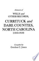 Abstracts of Wills and Other Records, Currituck and Dare Counties, North Carolina (1663-1850)