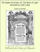 The Sepher Ha Zohar  Or  The Book of Light  Bereshith to Lekh Lekha