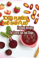 100+ Purées And Baby-led Feeding Recipes For Every Age And Stage
