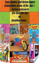 Download Toys, Games, and Action Figure Collectibles of the 1970s: Volume I Action Jackson to Gre-Gory the Bat Epub