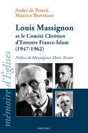 Louis Massignon et le Comité Chrétien d'Entente France-Islam (1947-1962)
