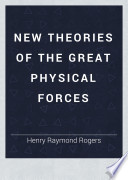 New Theories of the Great Physical Forces