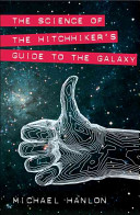 The Science of the Hitchhiker's Guide to the Galaxy