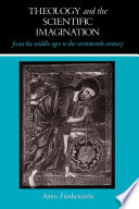 Theology and the Scientific Imagination from the Middle Ages to the Seventeenth Century Book