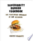 """Superiority Burger Cookbook: The Vegetarian Hamburger Is Now Delicious"" by Brooks Headley"