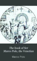 The Book of Ser Marco Polo, the Venetian, Concerning the Kingdoms and Marvels of the East