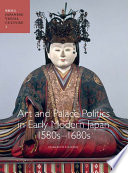 Art And Palace Politics In Early Modern Japan 1580s 1680s