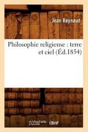 Philosophie Religieuse: Terre Et Ciel (Ed.1854)