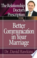 The Relationship Doctor S Prescription For Better Communication In Your Marriage