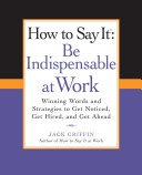 How to Say It: Be Indispensable at Work
