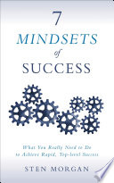 """7 Mindsets of Success: What You Really Need to Do to Achieve Rapid, Top-Level Success"" by Sten Morgan"