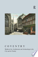 Coventry  Medieval Art  Architecture and Archaeology in the City and its Vicinity