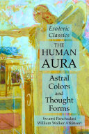 The Human Aura  Astral Colors and Thought Forms  Esoteric Classics