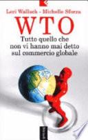 WTO – Tutto quello che non vi hanno mai detto sul commercio globale