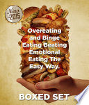 Overeating And Binge Eating Beating Emotional Eating The Easy Way Book