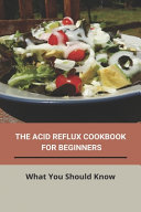The Acid Reflux Cookbook For Beginners