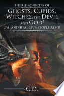 The Chronicles Of Ghosts Cupids Witches The Devil And God Oh And Real Live People Also