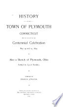 History of the Town of Plymouth  Connecticut  with an Account of the Centennial Celebration May 14 and 15  1895