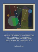Grace Crowley   s Contribution to Australian Modernism and Geometric Abstraction