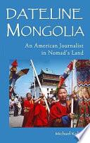 Read Online Dateline Mongolia For Free