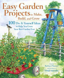 Easy Garden Projects to Make, Build, and Grow