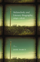 Melancholy and Literary Biography  1640 1816