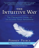 """The Intuitive Way: The Definitive Guide to Increasing Your Awareness"" by Penney Peirce"