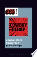 Yoko Kanno s Cowboy Bebop Soundtrack