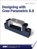 Designing with Creo Parametric 8 0