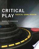 """""""Critical Play: Radical Game Design"""" by Mary Flanagan"""