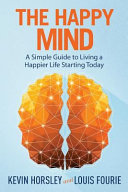 The Happy Mind  A Simple Guide to Living a Happier Life Starting Today