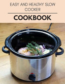 Easy And Healthy Slow Cooker Cookbook