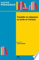Hatier Pédagogie - Travailler en séquence au lycée en français