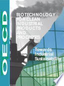 Biotechnology for Clean Industrial Products and Processes Towards Industrial Sustainability
