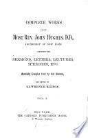 The Complete Works of the Most Rev  John Hughes  Archibishop of New York